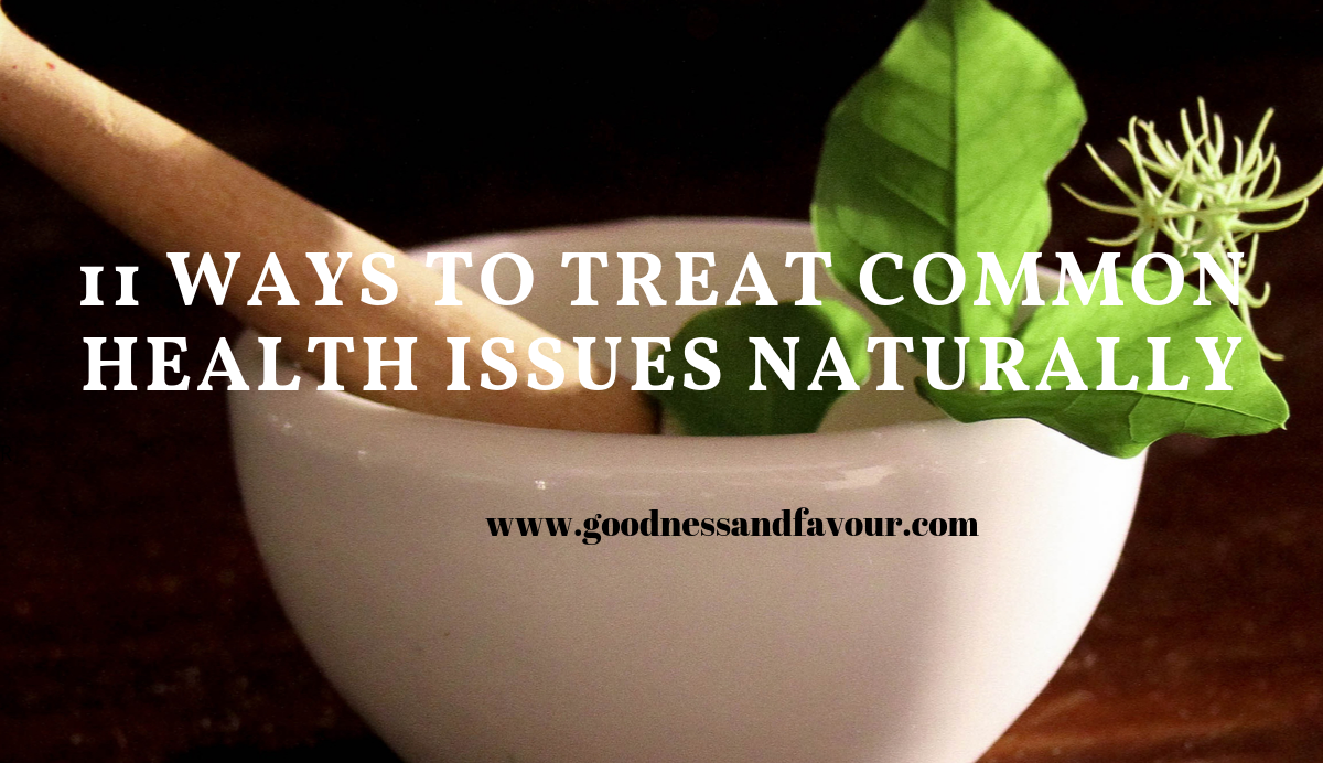 11 ways to Treat Common Health Issues Naturally